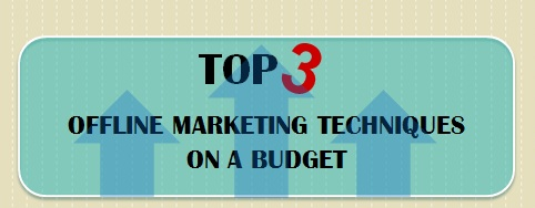 Top 3 Offline Marketing Techniques on a Budget